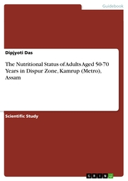 The Nutritional Status of Adults Aged 50-70 Years in Dispur Zone, Kamrup (Metro), Assam