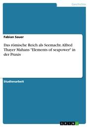 Das römische Reich als Seemacht. Alfred Thayer Mahans 'Elements of seapower' in der Praxis