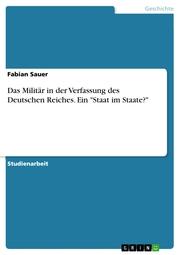 Das Militär in der Verfassung des Deutschen Reiches. Ein 'Staat im Staate?'