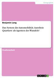 Das System der Automobilität. Autofreie Quartiere als Agenten des Wandels?