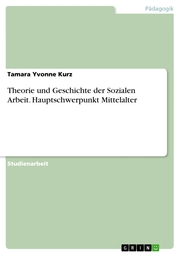 Theorie und Geschichte der Sozialen Arbeit. Hauptschwerpunkt Mittelalter