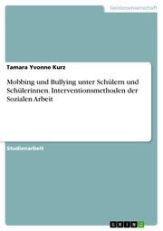 Mobbing und Bullying unter Schülern und Schülerinnen. Interventionsmethoden der Sozialen Arbeit