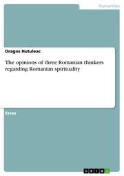 The opinions of three Romanian thinkers regarding Romanian spirituality