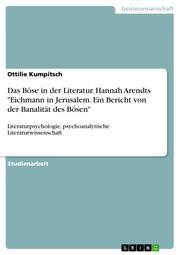 Das Böse in der Literatur. Hannah Arendts 'Eichmann in Jerusalem. Ein Bericht von der Banalität des Bösen'