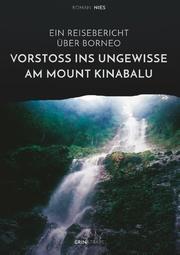 Vorstoß ins Ungewisse am Mount Kinabalu. Ein Reisebericht über Borneo