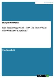 Die Bundestagswahl 1949. Die letzte Wahl der Weimarer Republik?