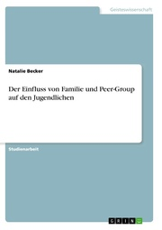 Der Einfluss von Familie und Peer-Group auf den Jugendlichen