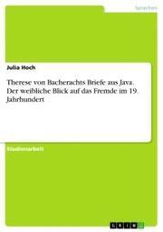 Therese von Bacherachts Briefe aus Java. Der weibliche Blick auf das Fremde im 19. Jahrhundert
