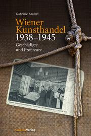 Der Kunsthandel in Österreich während der NS-Zeit und seine Rolle im nationalsozialistischen Kunstraub