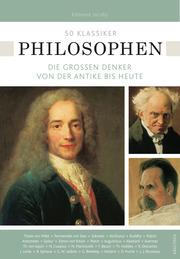 50 Klassiker Philosophen. Die großen Denker von der Antike bis heute