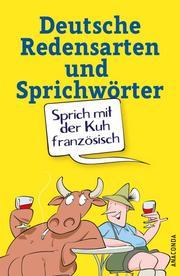 Sprich mit der Kuh französisch - Deutsche Redensarten und Sprichwörter