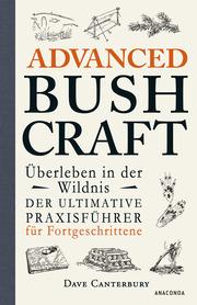 Advanced Bushcraft - Überleben in der Wildnis