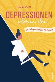 Depressionen überwinden - In 30 Tagen Schritt für Schritt