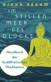 Im stillen Meer des Glücks - Handbuch der buddhistischen Meditation