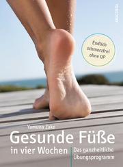 Gesunde Füße in vier Wochen. Das ganzheitliche Übungsprogramm