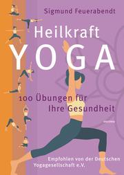 Heilkraft Yoga. 100 Übungen für Ihre Gesundheit. Empfohlen von der Deutschen Yogagesellschaft e. V.