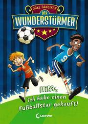 Der Wunderstürmer (Band 1) - Hilfe, ich habe einen Fußballstar gekauft!