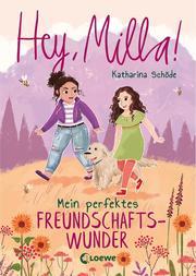 Hey, Milla! (Band 2) - Mein perfektes Freundschaftswunder