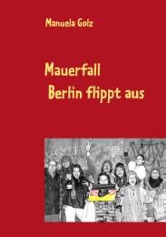Mauerfall - Berlin flippt aus