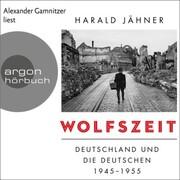 Wolfszeit - Deutschland und die Deutschen 1945 - 1955 (Ungekürzte Lesung)
