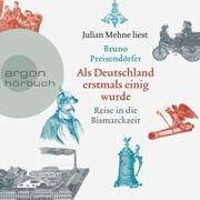 Als Deutschland erstmals einig wurde - Reise in die Bismarckzeit (Ungekürzt)
