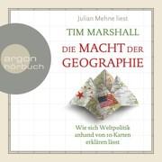 Die Macht der Geographie - Wie sich Weltpolitik anhand von 10 Karten erklären lässt (Ungekürzte Lesung)
