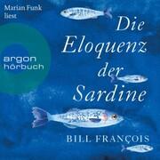 Die Eloquenz der Sardine - Unglaubliche Geschichten aus der Welt der Flüsse und Meere (Ungekürzte Lesung)