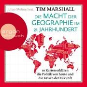 Die Macht der Geographie im 21. Jahrhundert - 10 Karten erklären die Politik von heute und die Krisen der Zukunft (Ungekürzt)