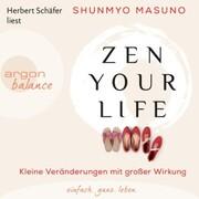 Zen Your Life - Kleine Veränderungen mit großer Wirkung (Ungekürzte Lesung)