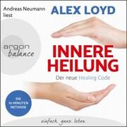 Innere Heilung - Der neue Healing Code (Gekürzte Lesung)