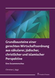 Grundbausteine einer gerechten Wirtschaftsordnung aus säkularer, jüdischer, christlicher und islamischer Perspektive