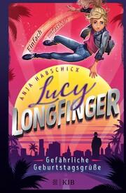 Lucy Longfinger - einfach unfassbar!: Gefährliche Geburtstagsgrüße