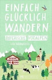 Einfach glücklich wandern Bayerische Voralpen