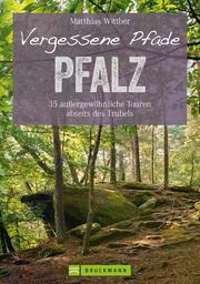 Wanderführer Pfalz: Vergesse Pfade Pfalz
