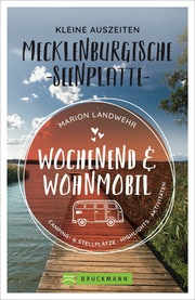 Wochenend und Wohnmobil - Kleine Auszeiten Mecklenburgische Seenplatte