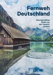 Bildband Fernweh Deutschland. Naturparadiese direkt vor der Haustür erleben. Natur pur genießen.