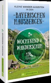 Wochenend und Wanderschuh - Kleine Wander-Auszeiten in den Bayerischen Hausbergen