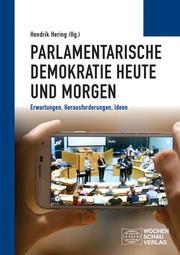 Parlamentarische Demokratie heute und morgen