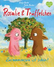 Rosalie & Trüffelchen/Trüffelchen & Rosalie - Zusammensein ist schön!