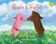 Rosalie & Trüffel - Eine Geschichte von der Liebe/Eine Geschichte vom Glück
