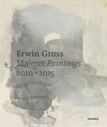 Erwin Gross - Malerei/Paintings 2010-2015
