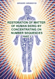 Restoration of Matter of Human Being by Concentrating on Number Sequence - Part 1