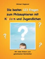 Die besten 123 Fragen zum Philosophieren mit Kindern und Jugendlichen
