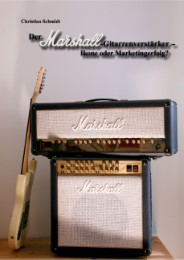 Der Marshall-Gitarrenverstärker - Ikone oder Marketingerfolg? - Cover