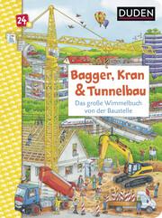 Duden 24+: Bagger, Kran und Tunnelbau - Das große Wimmelbuch von der Baustelle
