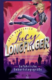 Lucy Longfinger - einfach unfassbar!: Gefährliche Geburtstagsgrüße - Cover