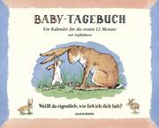 Baby-Tagebuch - Weißt du eigentlich, wie lieb ich dich hab?