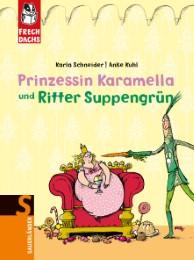 Prinzessin Karamella und Ritter Suppengrün