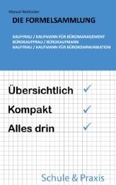 Die Formelsammlung: Kauffrau / Kaufmann für Büromanagement (Bürokauffrau / Bürokaufmann, Kauffrau / Kaufmann für Bürokommunikation)