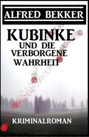 Kubinke und die verborgene Wahrheit: Kriminalroman